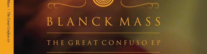 Blanck Mass : écoutez les magistrales premières minutes du The Great Confuso (EP)