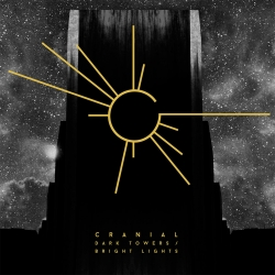 Cranial - Dark Towers / Bright Lights (2017)