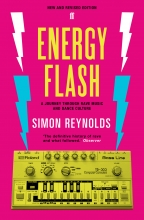 Energy Flash: A Journey Through Rave Music and Dance Culture, Simon Reynolds (1998)