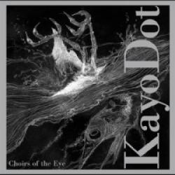 Kayo Dot - Choirs of the Eye (2003)