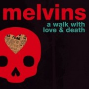 The Melvins - A Walk With Love and Death (2017)